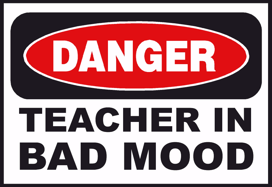 danger ! teacher in a bad mood
