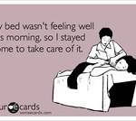 My bed wasn't feeling well...