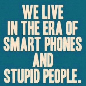 smart phones - stupid people