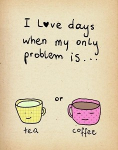 days problem tea coffee