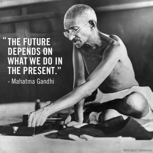 future depends Gandhi