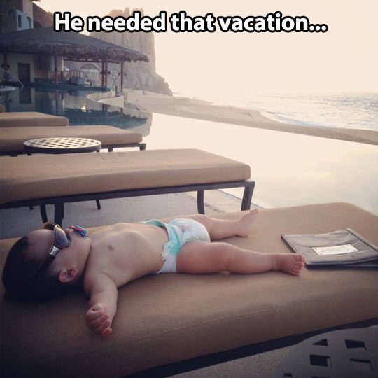 baby needed vacation