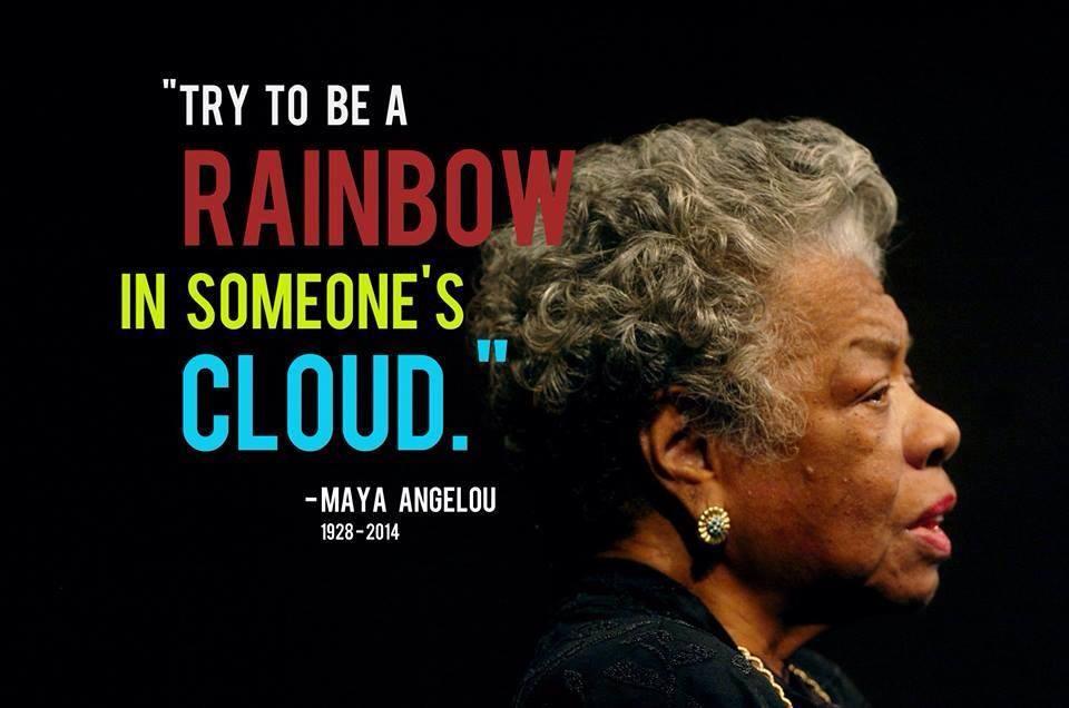 rainbow in cloud Maya Angelou