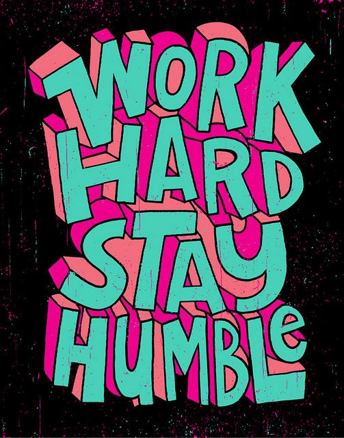 work hard - stay humble