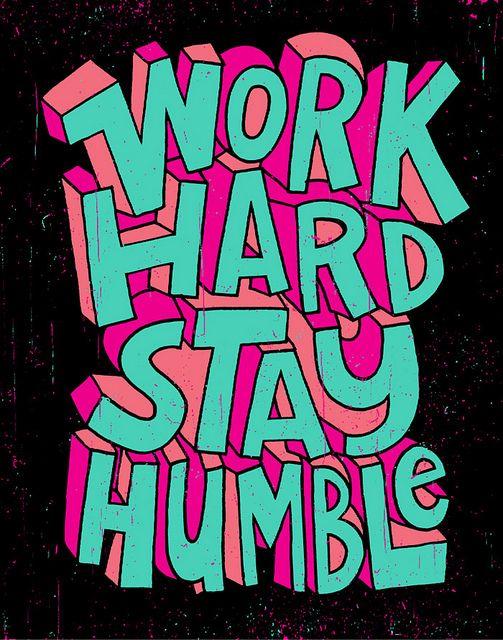 work hard - stay humble