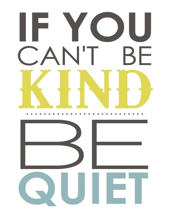cant be kind - be quiet