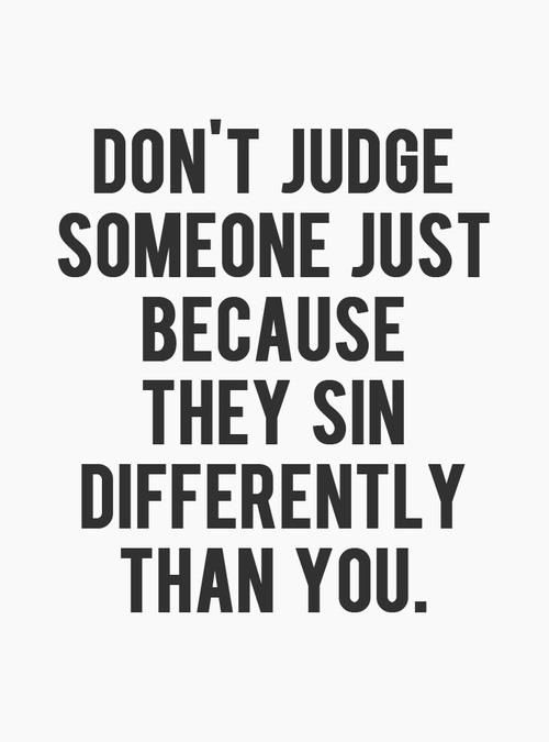 dont judge - sin differently