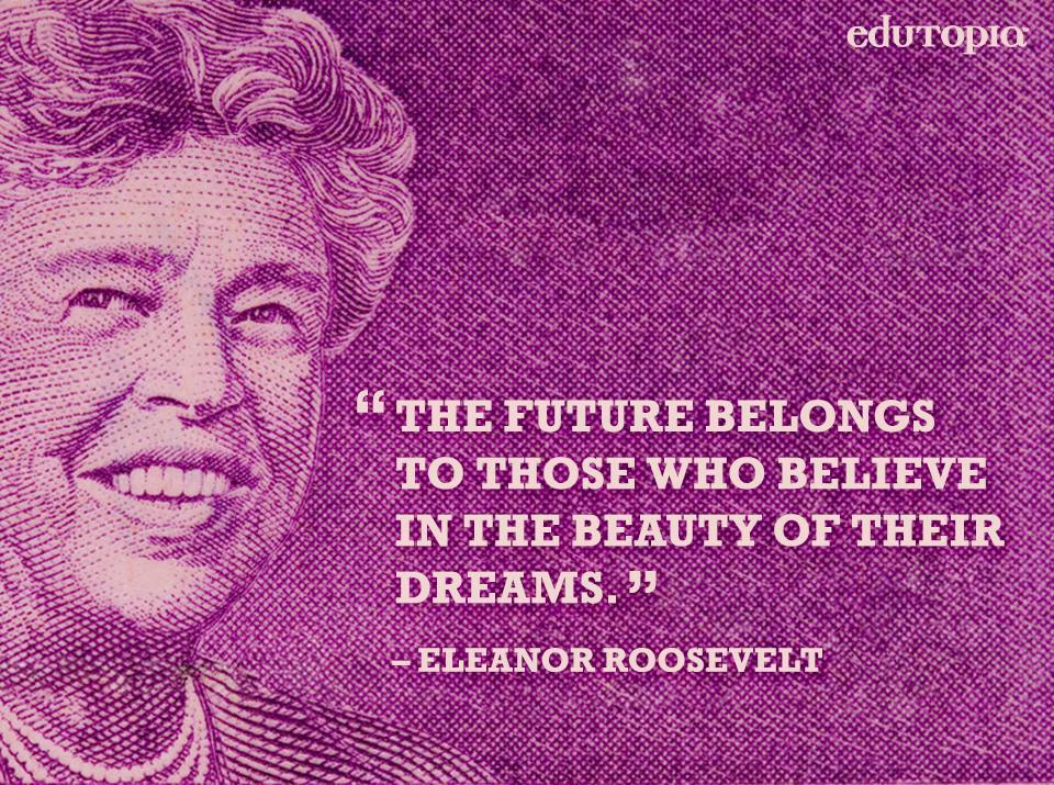 future - believe beauty dreams - E Roosevelt