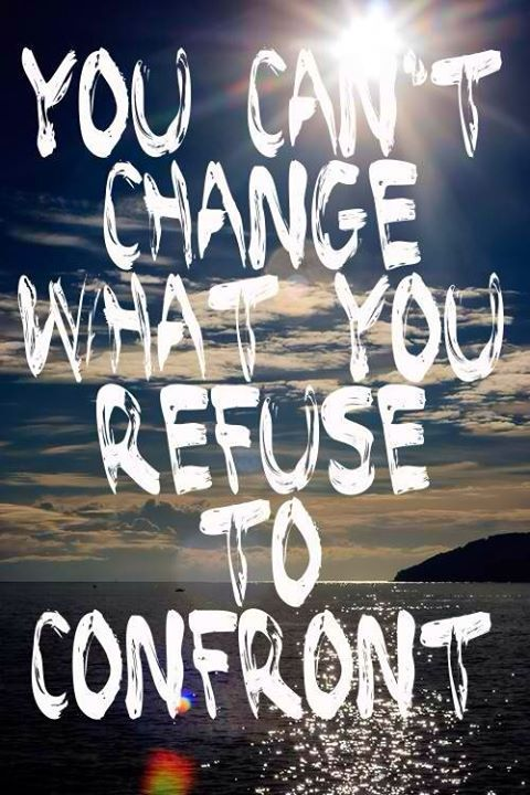 you cant change - refuse confront