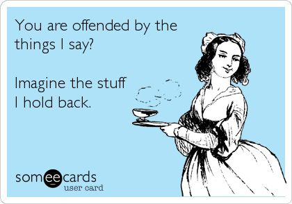 offended by stuff I say