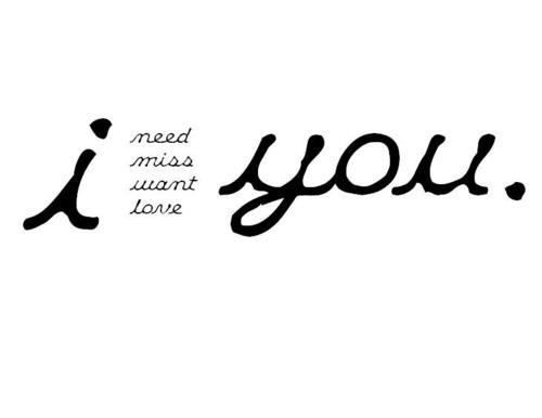 I need-miss-love you