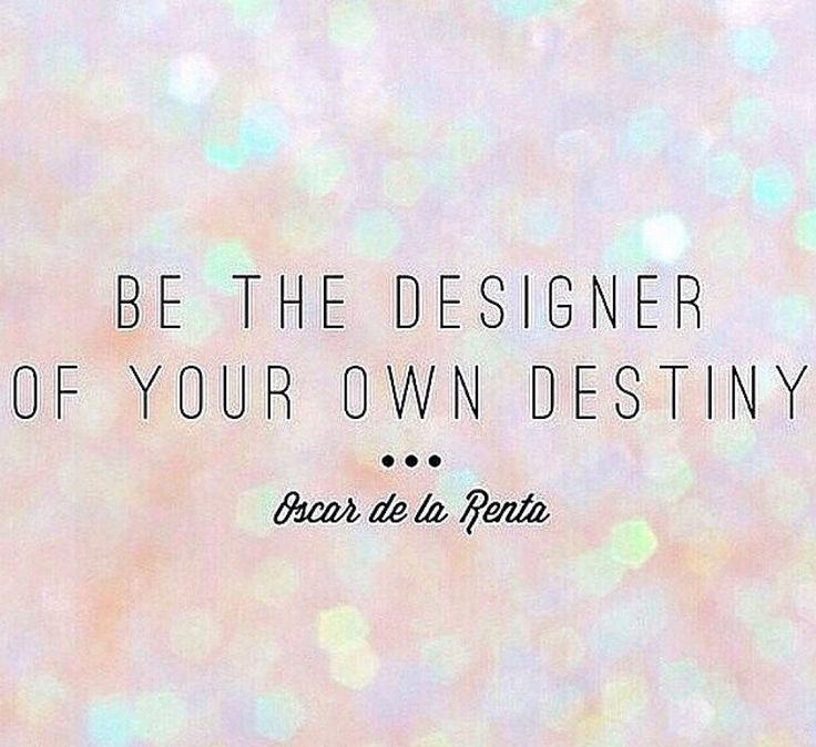 be the designer of destiny
