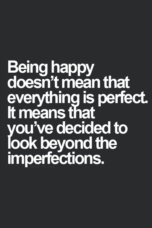 being happy - not perfect