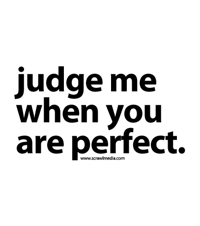 judge me when perfect