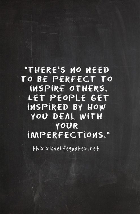 no need perfect to inspire