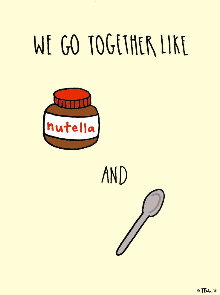 we go together like Nutella and