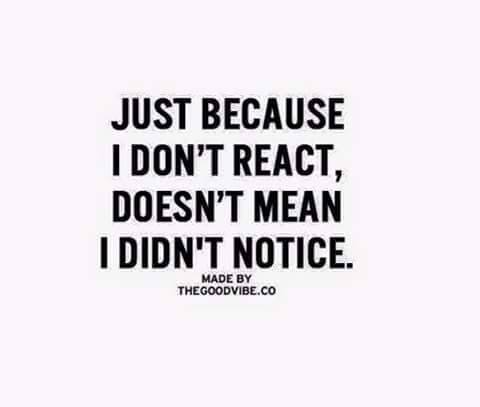 dont react - not does not notice