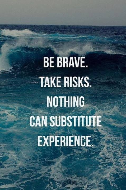 be brave - take risks