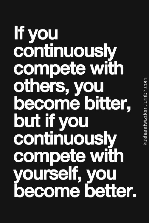 compete with yourself - not others