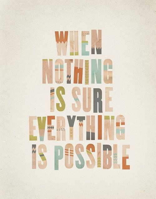 nothing sure - everything possible
