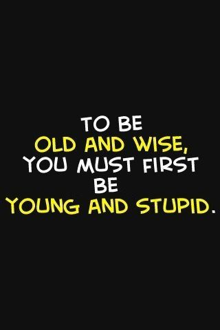 old wise - young stupid