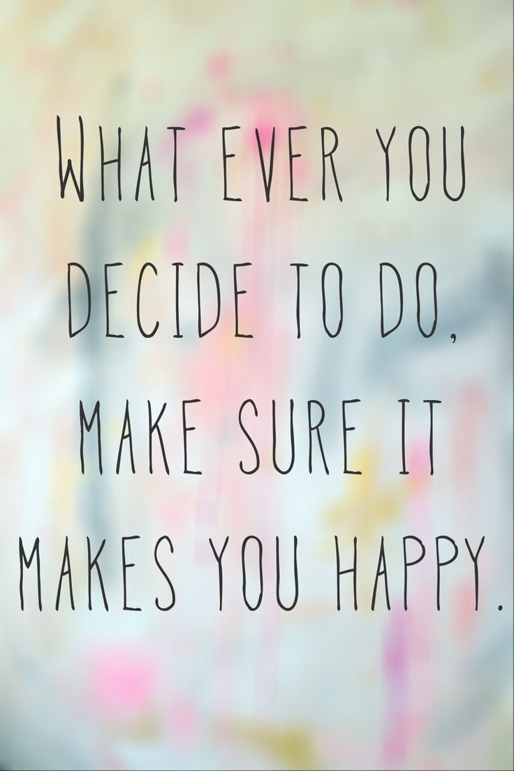 decide to do -make you happy