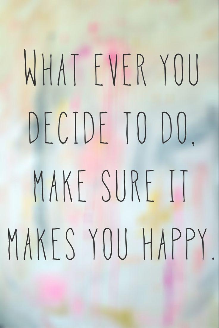 decide to do -make you happy