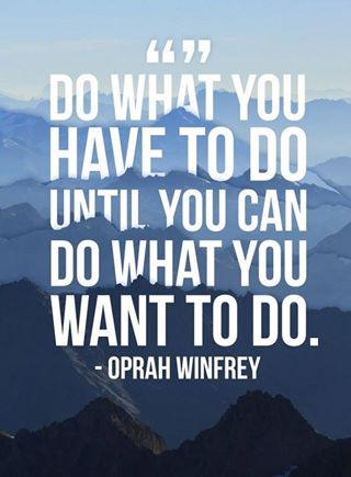 do what you have to do - Oprah