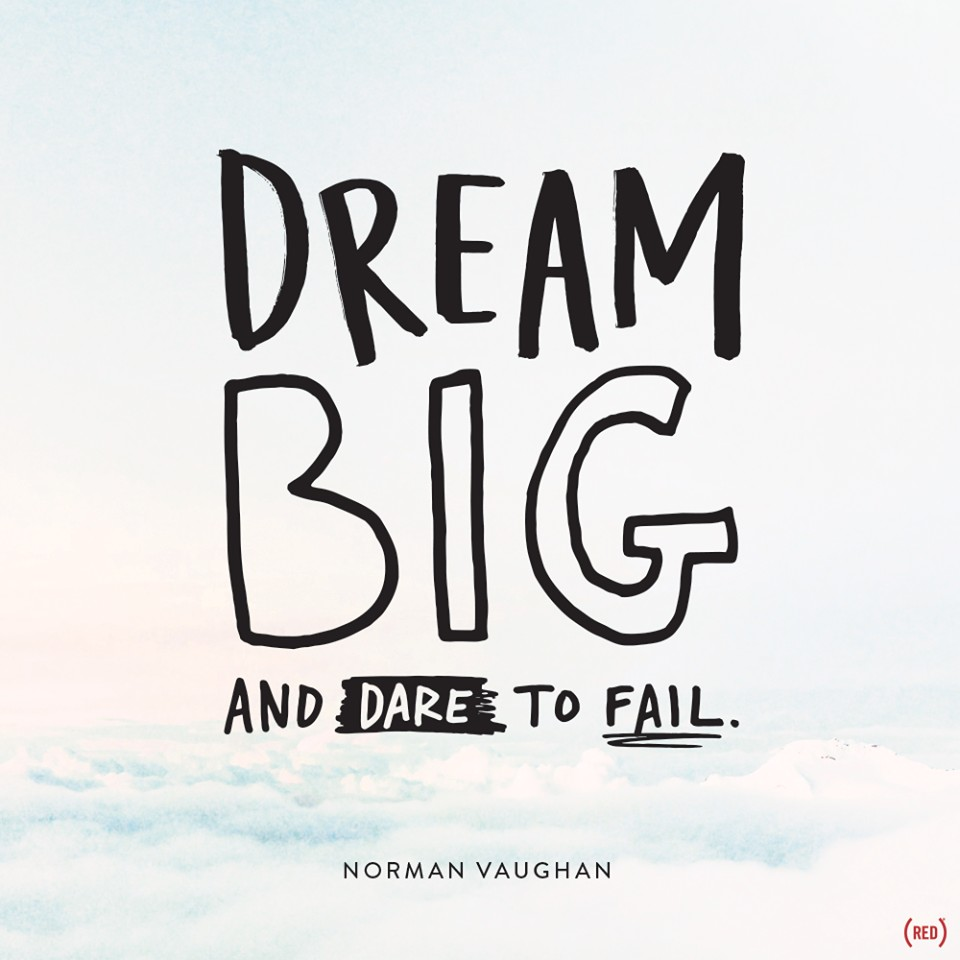 dream big - dare fail