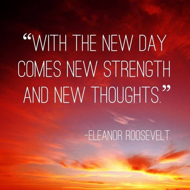 new day - new strength - E Roosevelt