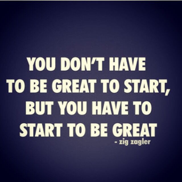 not great to start - start to be great