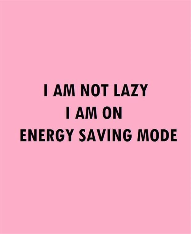 not lazy - energy saving
