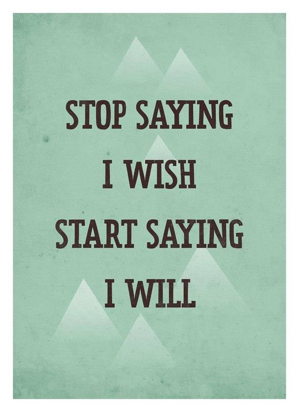 stop wish - say will