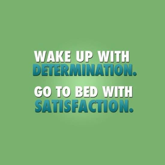wake up determination - go bed satisfaction