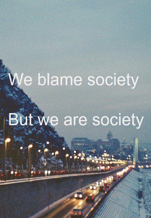 blame society - are society
