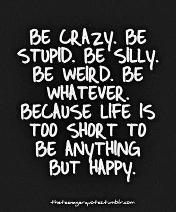be crazy - be happy