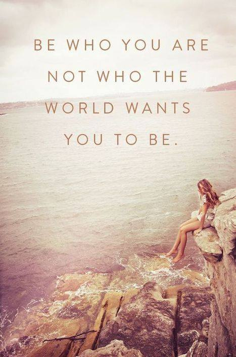 be who you are - not what world wants
