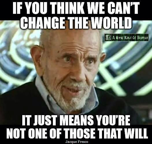 change the world - you are not one that will