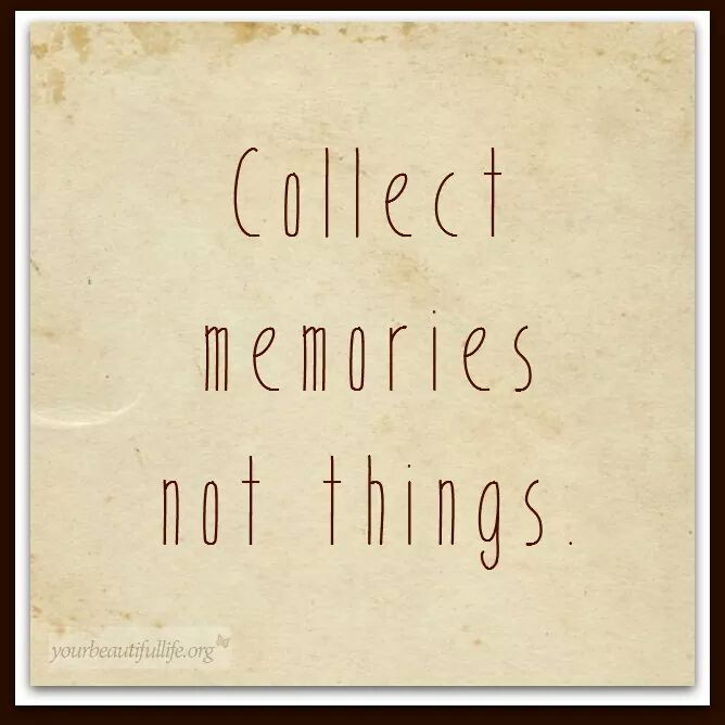 collect memories - not things