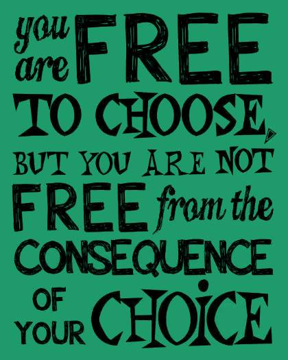 free choices not free consequences