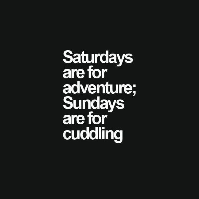 saturdays adventure sundays cuddling