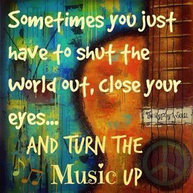 sometimes shut world out turn music up