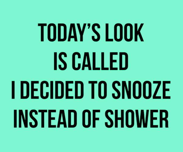 snooze instead of shower