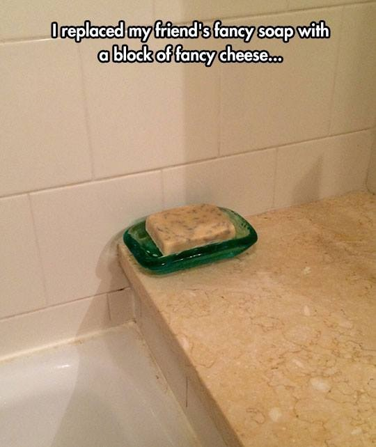 prank - soap - cheese