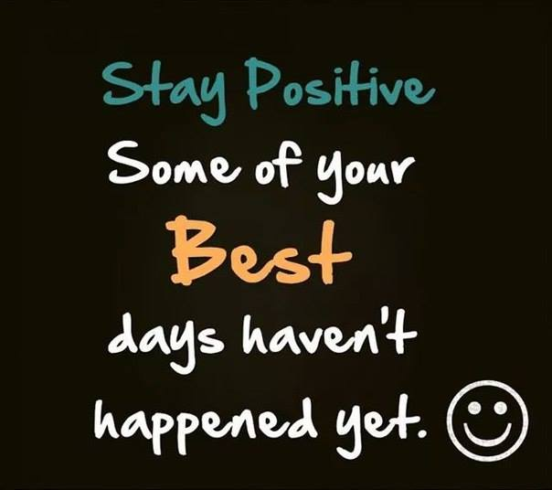 stay positive best days not arrived