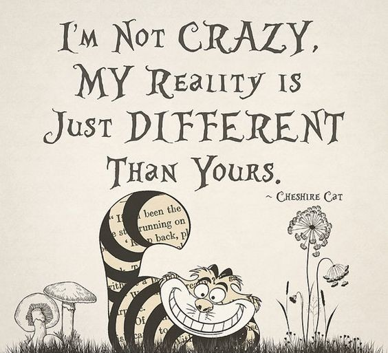 not crazy -Cheshire cat