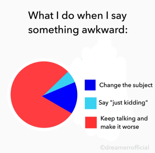 when I say something awkward