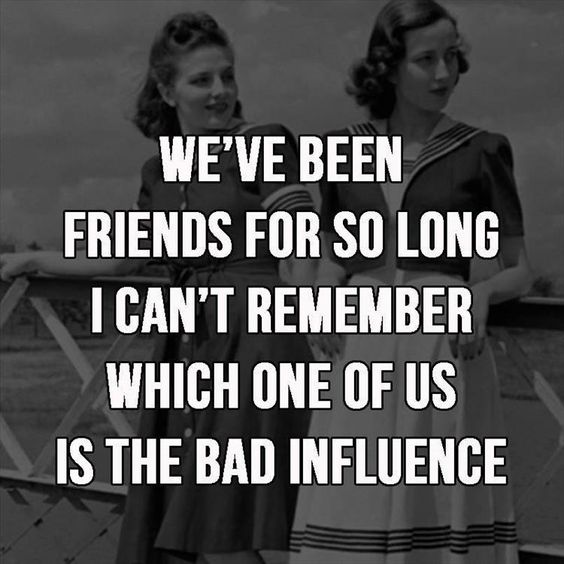 friends so long - bad influence