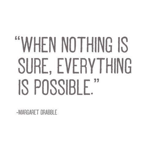 when nothing is sure - Margaret Drabble