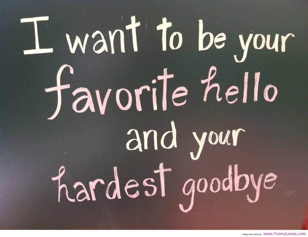 favourite hello - hardest goodbye
